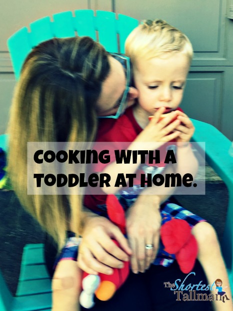 Cooking With a Toddler at Home. www.theshortesttallman.com