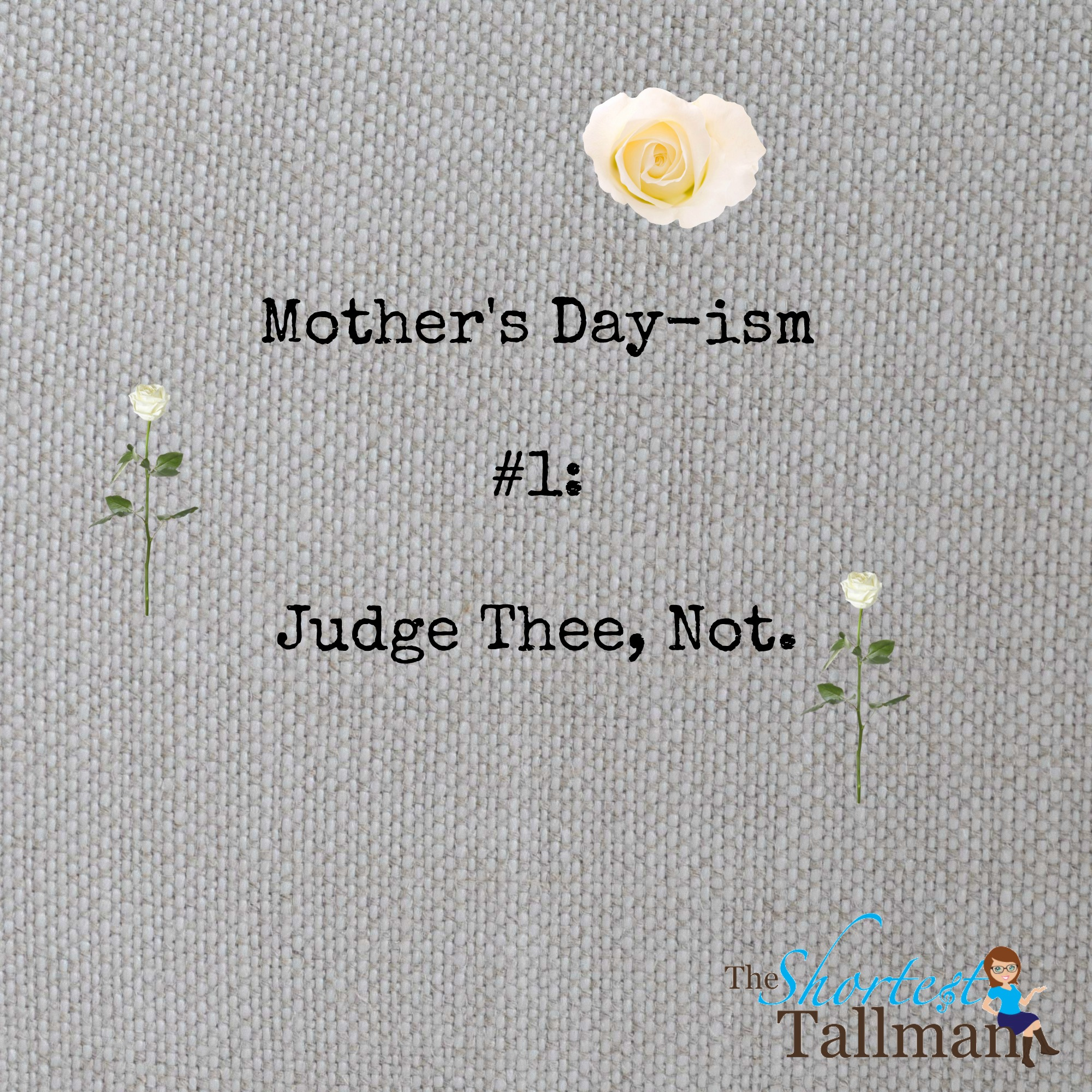 Happy Mother's Day! www.theshortesttallman.com