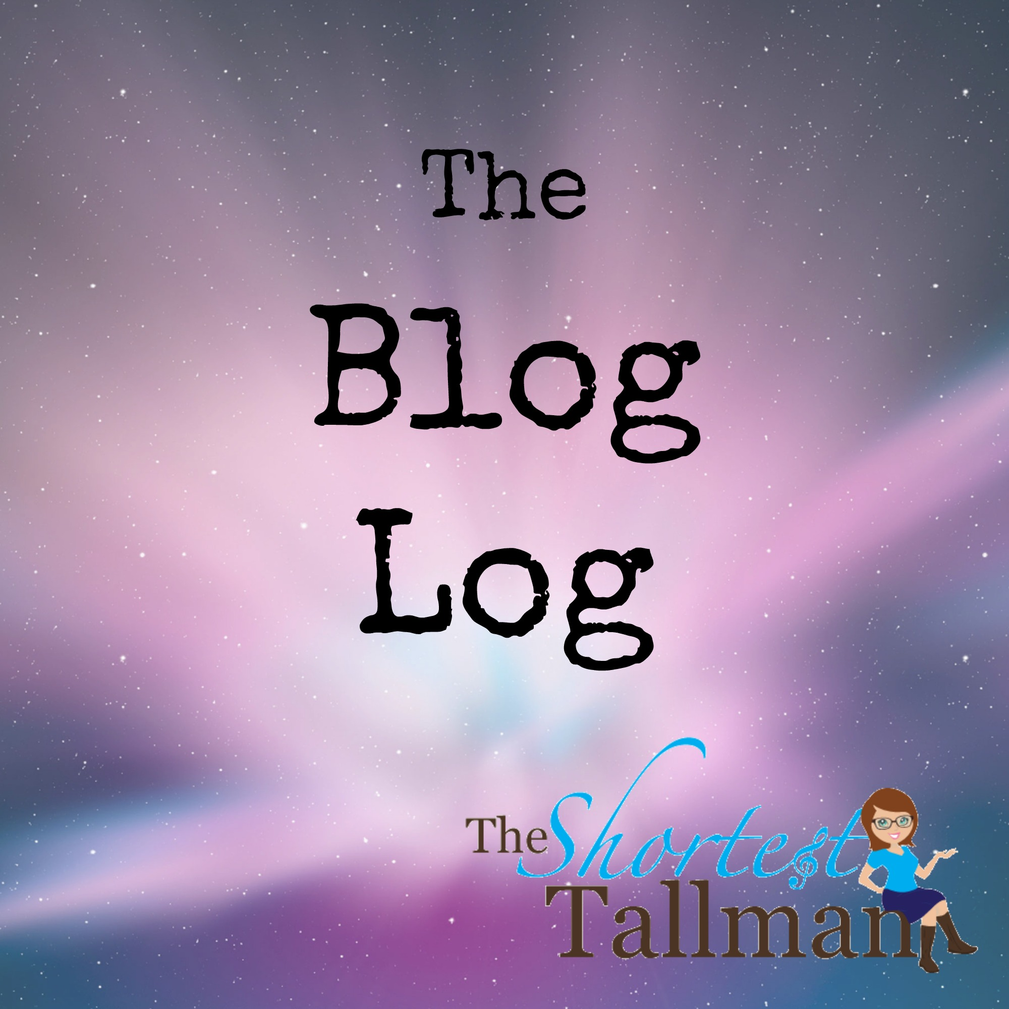 The Blog Log Series! www.theshortesttallman.com