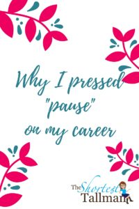 "Why I Pressed ""Pause"" On My Career www.theshortesttallman.com"