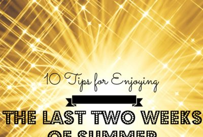 10 Tips For Enjoying The Last Two Weeks Of Summer www.theshortesttallman.com