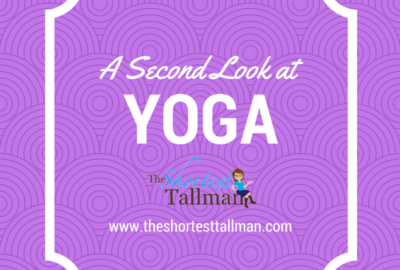 A Second Look at Yoga www.theshortesttallman.com