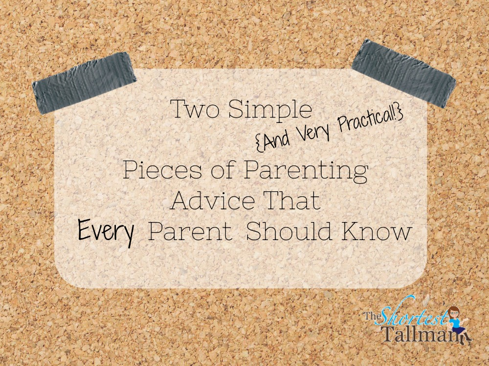 Two Simple and Practical Pieces of Parenting Advice! www.theshortesttallman.com