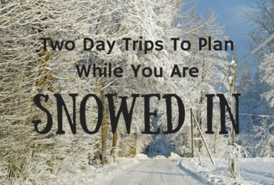 Two Day Trips To Plan While You're Snowed In www.theshortesttallman.com